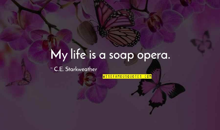 Starkweather Quotes By C.E. Starkweather: My life is a soap opera.
