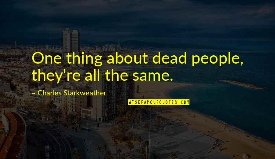 Starkweather Quotes By Charles Starkweather: One thing about dead people, they're all the