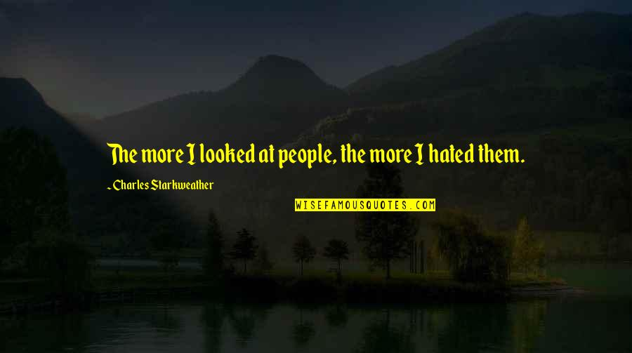 Starkweather Quotes By Charles Starkweather: The more I looked at people, the more