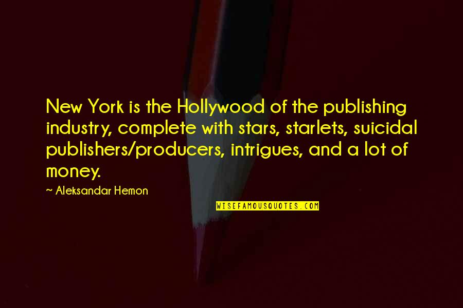 Starlets Quotes By Aleksandar Hemon: New York is the Hollywood of the publishing