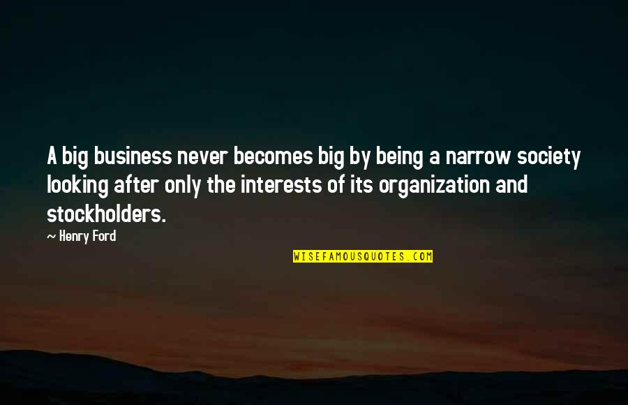 Starlets Quotes By Henry Ford: A big business never becomes big by being