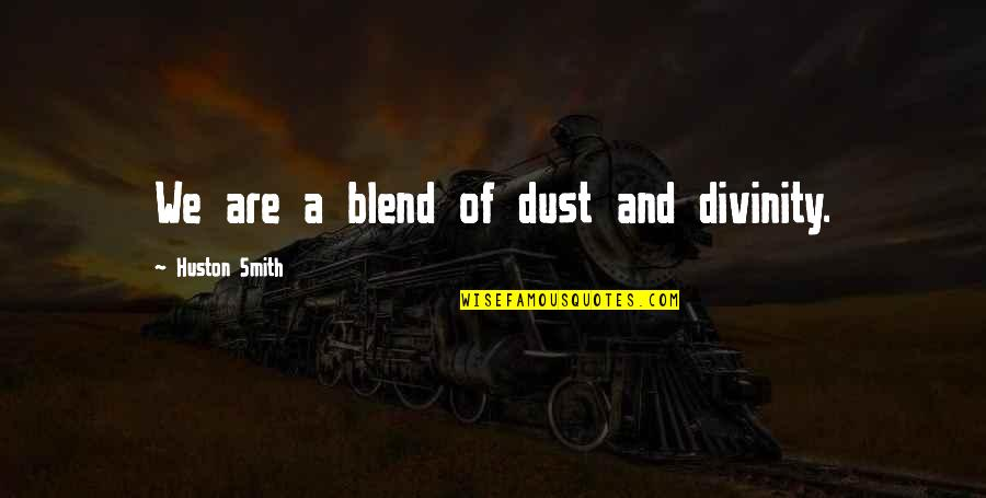 Starlets Quotes By Huston Smith: We are a blend of dust and divinity.