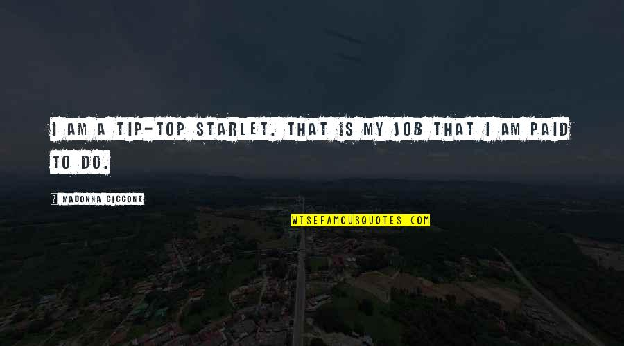 Starlets Quotes By Madonna Ciccone: I am a tip-top starlet. That is my