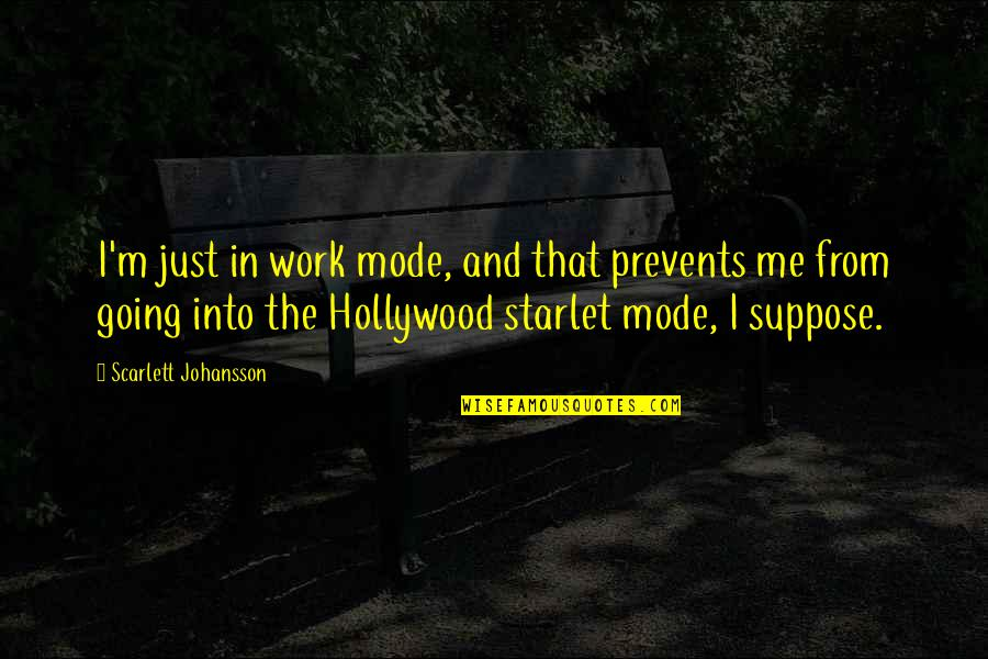 Starlets Quotes By Scarlett Johansson: I'm just in work mode, and that prevents