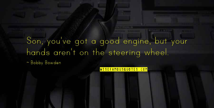 Starling Birds Quotes By Bobby Bowden: Son, you've got a good engine, but your