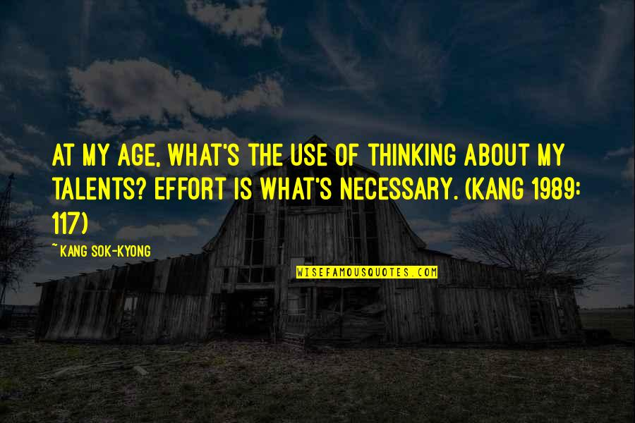 Starling Birds Quotes By Kang Sok-Kyong: At my age, what's the use of thinking