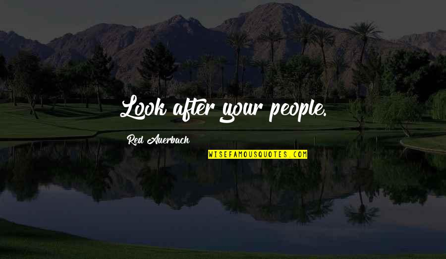 Starling Birds Quotes By Red Auerbach: Look after your people.