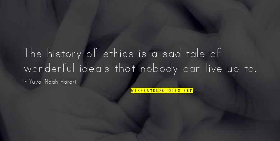Starling Birds Quotes By Yuval Noah Harari: The history of ethics is a sad tale