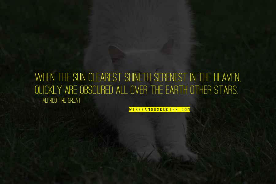 Stars And Heaven Quotes By Alfred The Great: When the Sun Clearest shineth Serenest in the