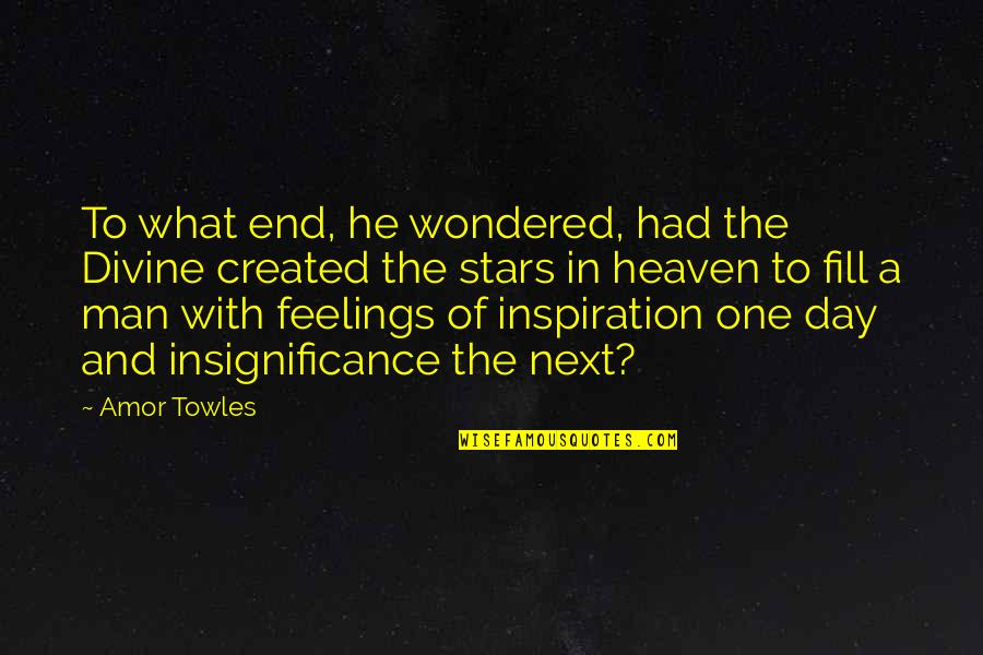 Stars And Heaven Quotes By Amor Towles: To what end, he wondered, had the Divine