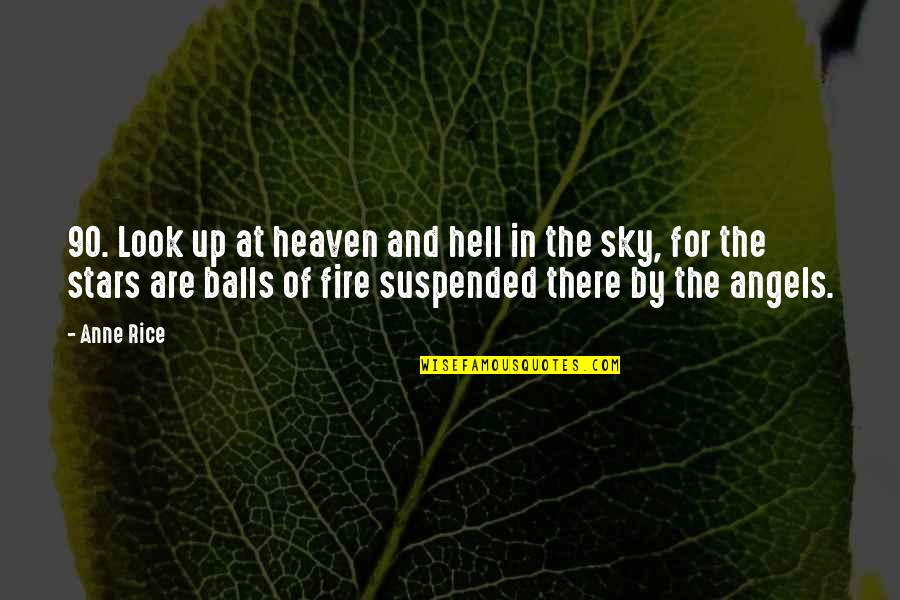 Stars And Heaven Quotes By Anne Rice: 90. Look up at heaven and hell in
