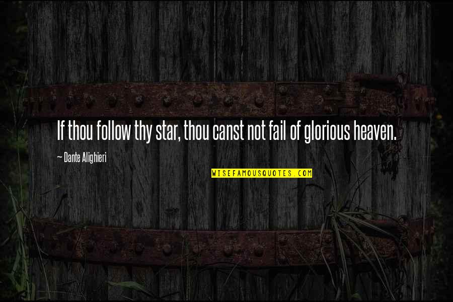 Stars And Heaven Quotes By Dante Alighieri: If thou follow thy star, thou canst not
