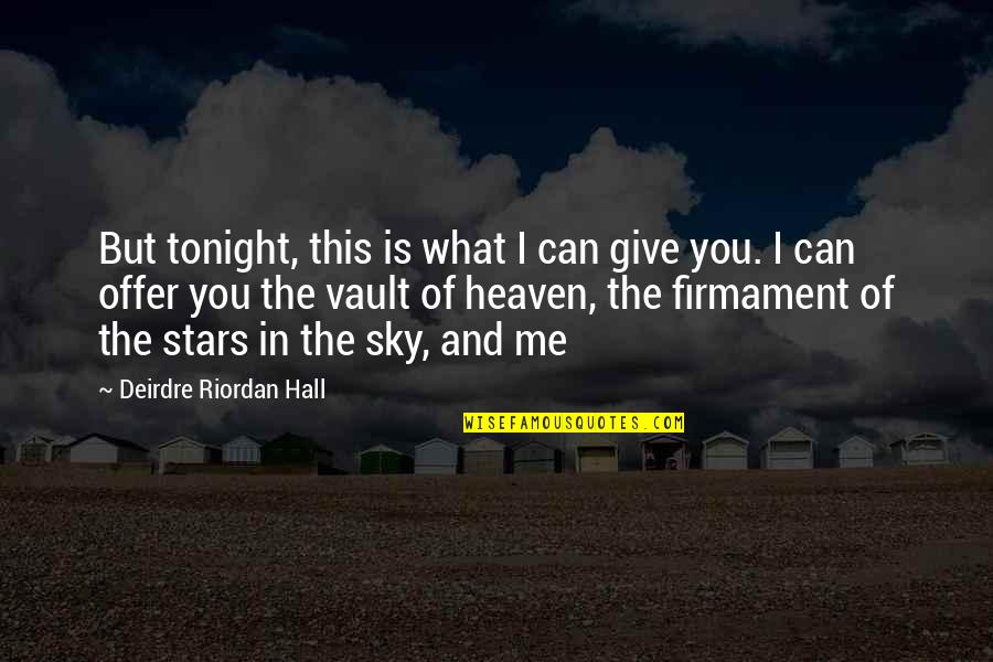 Stars And Heaven Quotes By Deirdre Riordan Hall: But tonight, this is what I can give