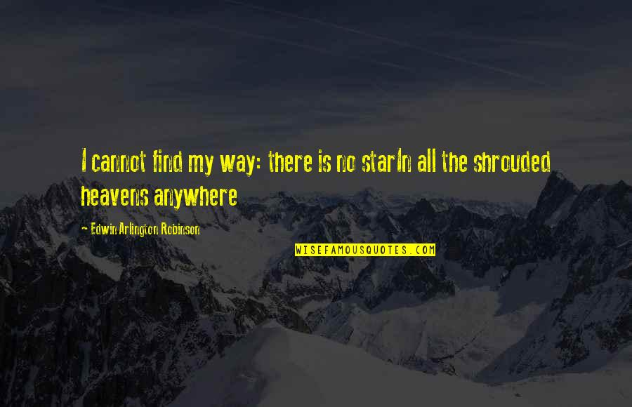 Stars And Heaven Quotes By Edwin Arlington Robinson: I cannot find my way: there is no