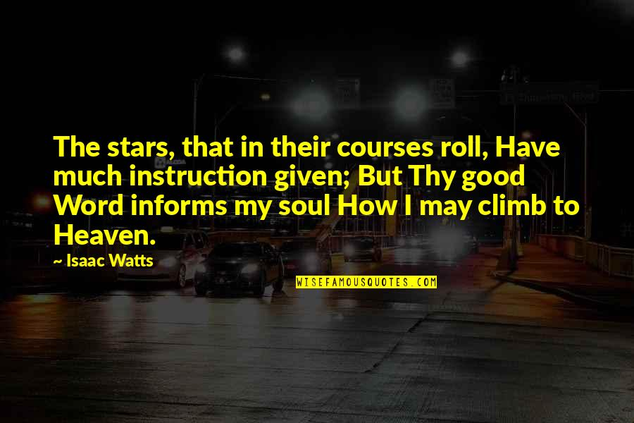 Stars And Heaven Quotes By Isaac Watts: The stars, that in their courses roll, Have