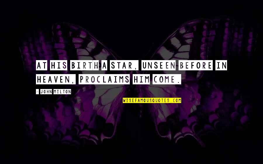 Stars And Heaven Quotes By John Milton: At His birth a star, unseen before in