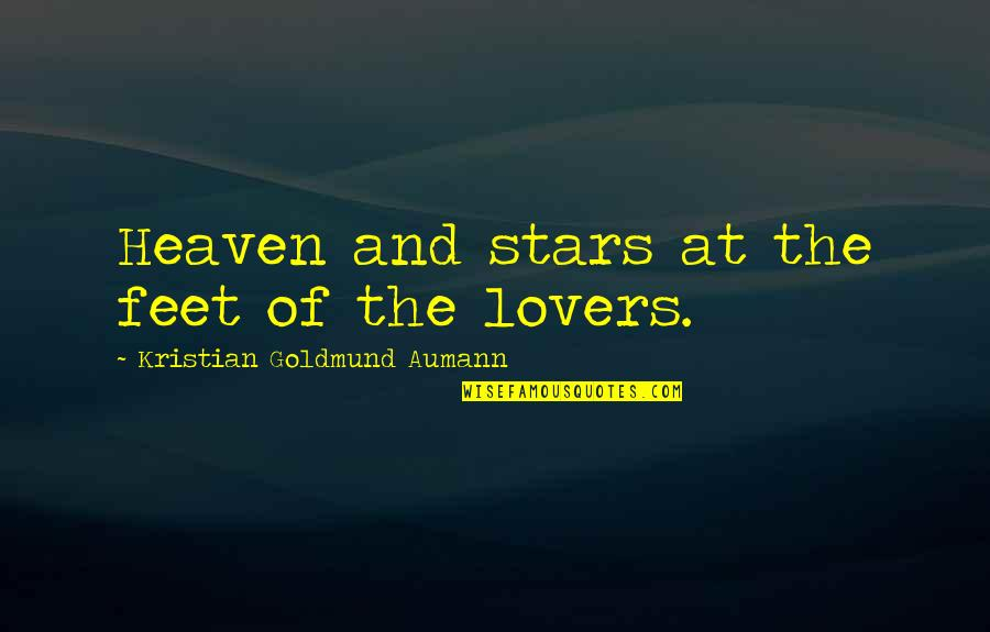 Stars And Heaven Quotes By Kristian Goldmund Aumann: Heaven and stars at the feet of the