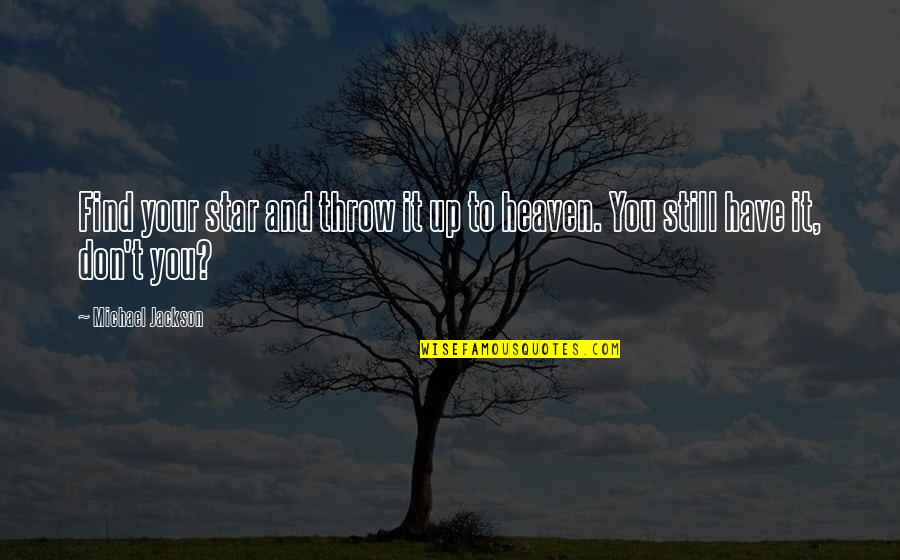 Stars And Heaven Quotes By Michael Jackson: Find your star and throw it up to