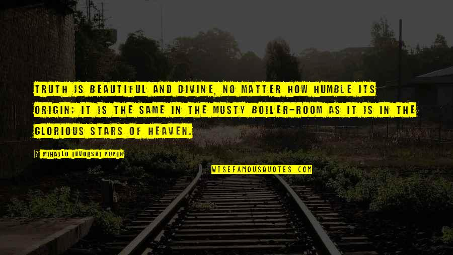 Stars And Heaven Quotes By Mihajlo Idvorski Pupin: Truth is beautiful and divine, no matter how