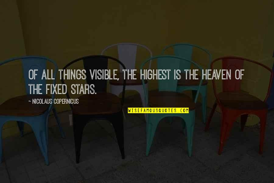 Stars And Heaven Quotes By Nicolaus Copernicus: Of all things visible, the highest is the