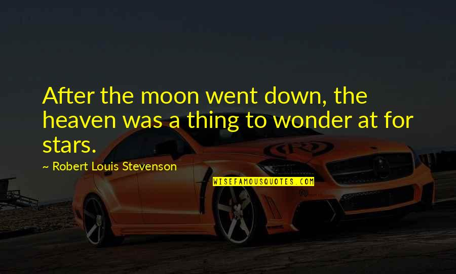 Stars And Heaven Quotes By Robert Louis Stevenson: After the moon went down, the heaven was