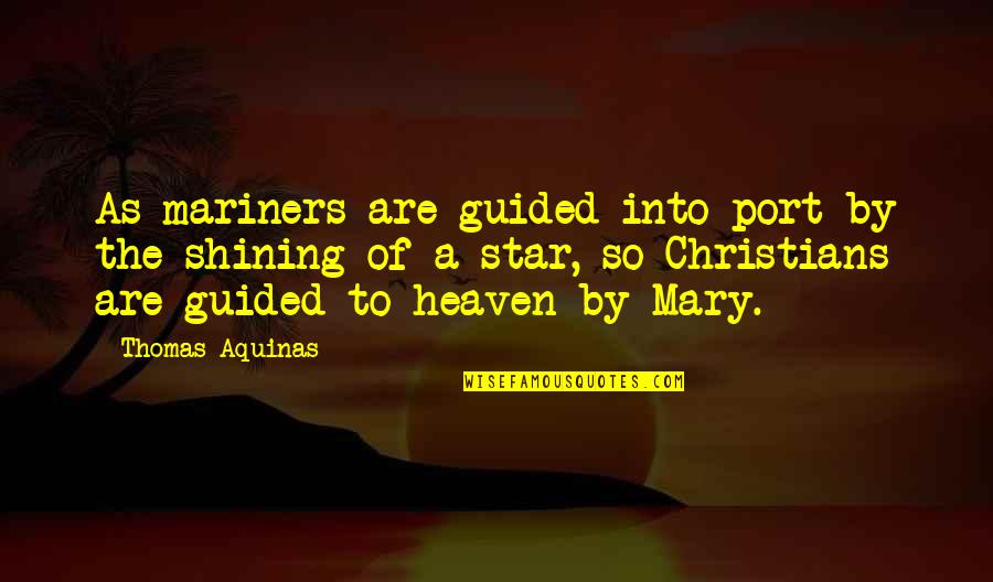 Stars And Heaven Quotes By Thomas Aquinas: As mariners are guided into port by the