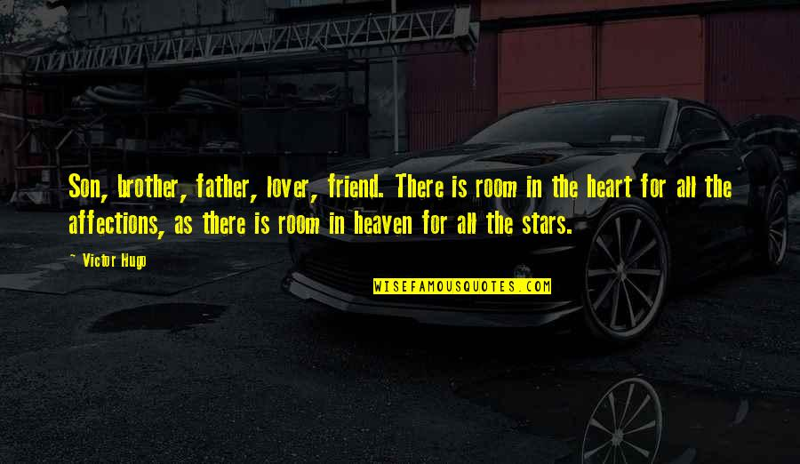 Stars And Heaven Quotes By Victor Hugo: Son, brother, father, lover, friend. There is room
