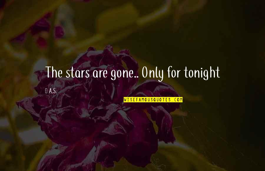 Stars And Hope Quotes By A.S.: The stars are gone.. Only for tonight