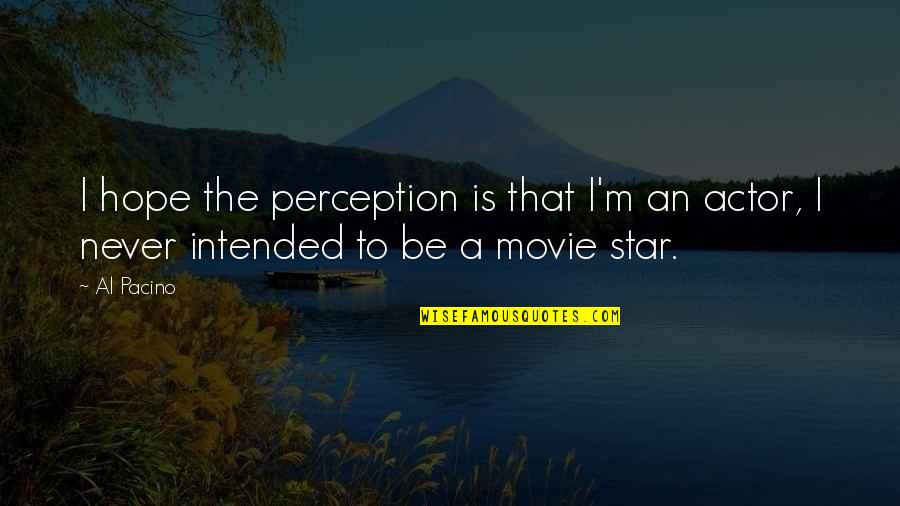 Stars And Hope Quotes By Al Pacino: I hope the perception is that I'm an