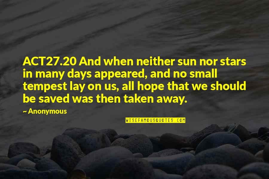 Stars And Hope Quotes By Anonymous: ACT27.20 And when neither sun nor stars in