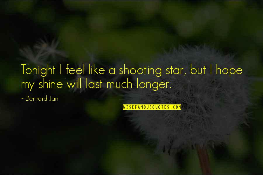Stars And Hope Quotes By Bernard Jan: Tonight I feel like a shooting star, but