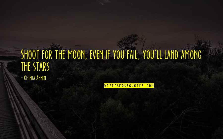 Stars And Hope Quotes By Cecelia Ahern: Shoot for the moon, even if you fail,
