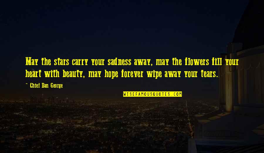 Stars And Hope Quotes By Chief Dan George: May the stars carry your sadness away, may