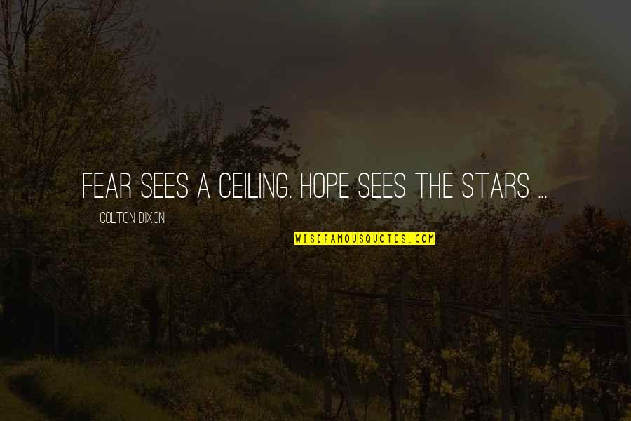 Stars And Hope Quotes By Colton Dixon: Fear sees a ceiling. Hope sees the stars