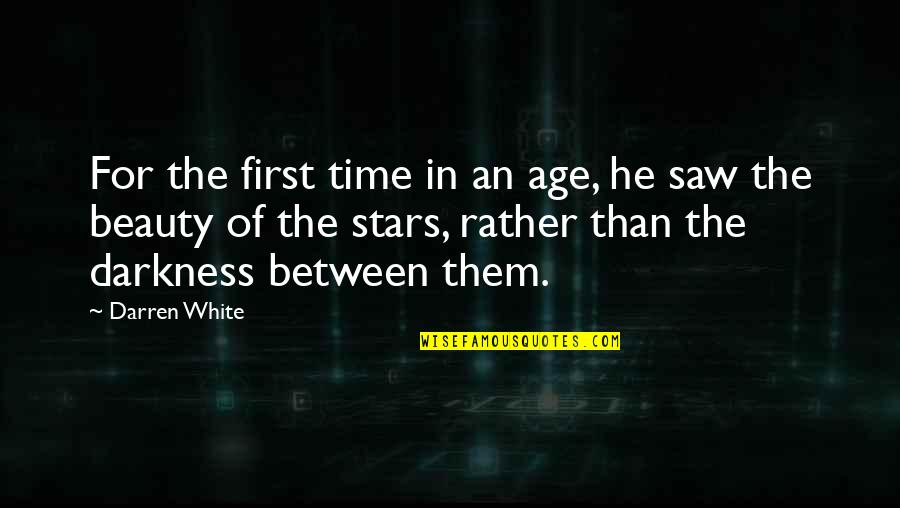 Stars And Hope Quotes By Darren White: For the first time in an age, he