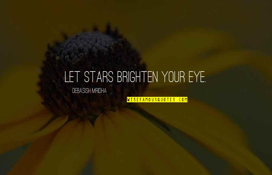 Stars And Hope Quotes By Debasish Mridha: Let stars brighten your eye.