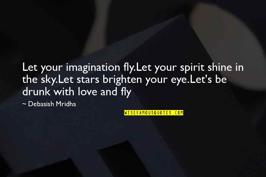 Stars And Hope Quotes By Debasish Mridha: Let your imagination fly.Let your spirit shine in