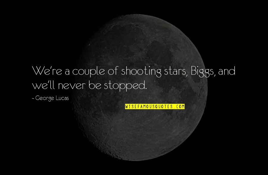 Stars And Hope Quotes By George Lucas: We're a couple of shooting stars, Biggs, and