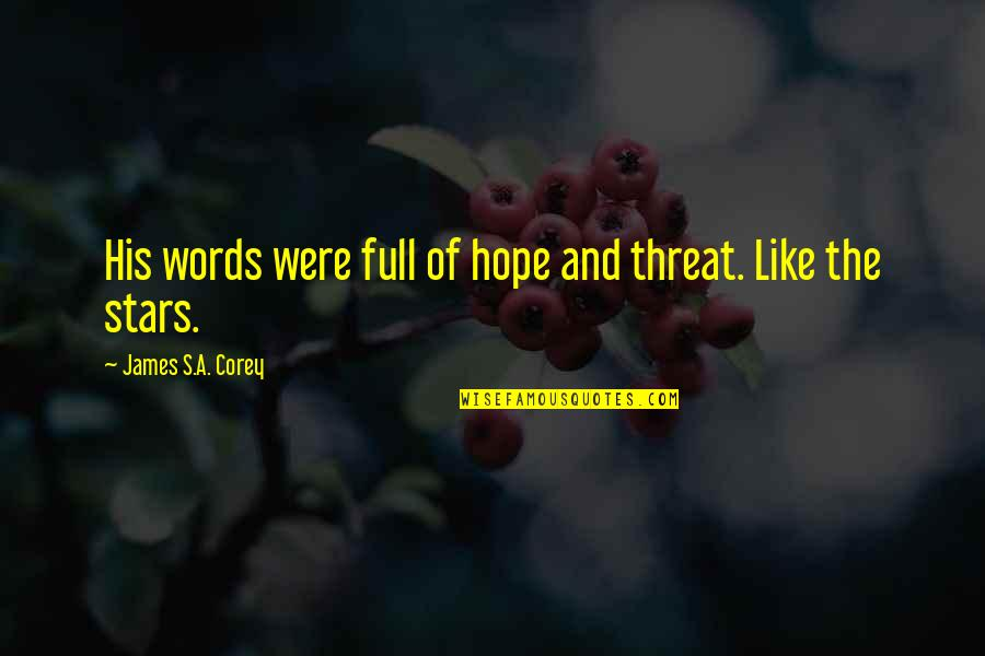 Stars And Hope Quotes By James S.A. Corey: His words were full of hope and threat.