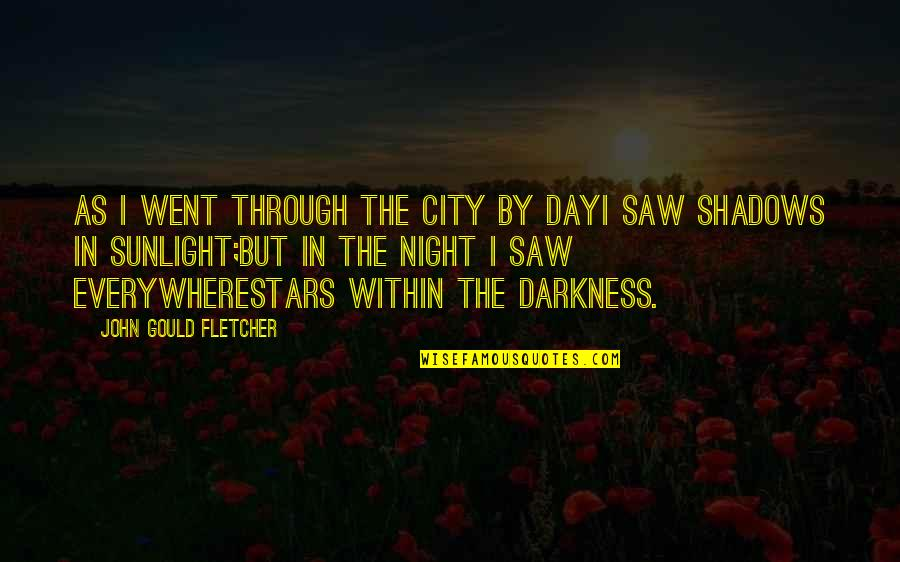 Stars And Hope Quotes By John Gould Fletcher: As I went through the city by dayI