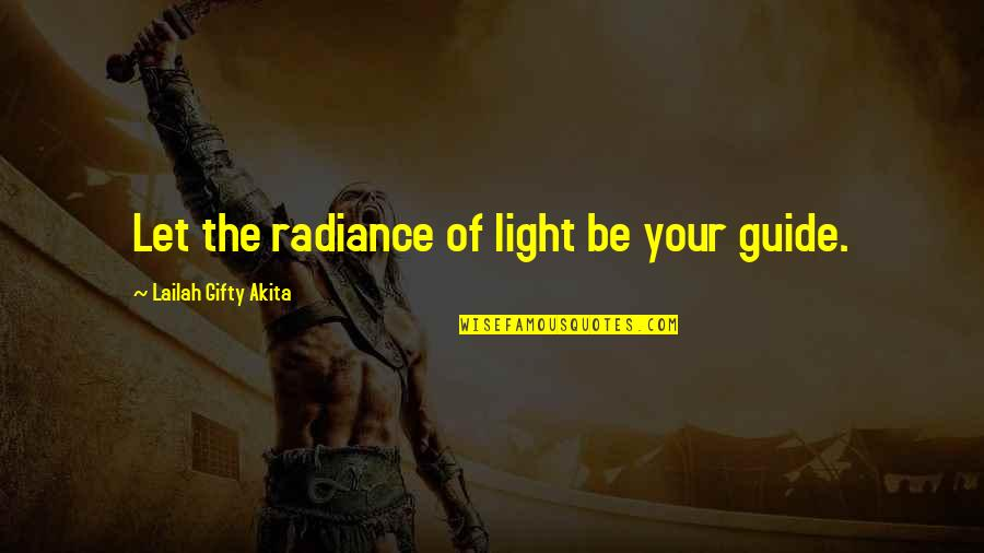 Stars And Hope Quotes By Lailah Gifty Akita: Let the radiance of light be your guide.