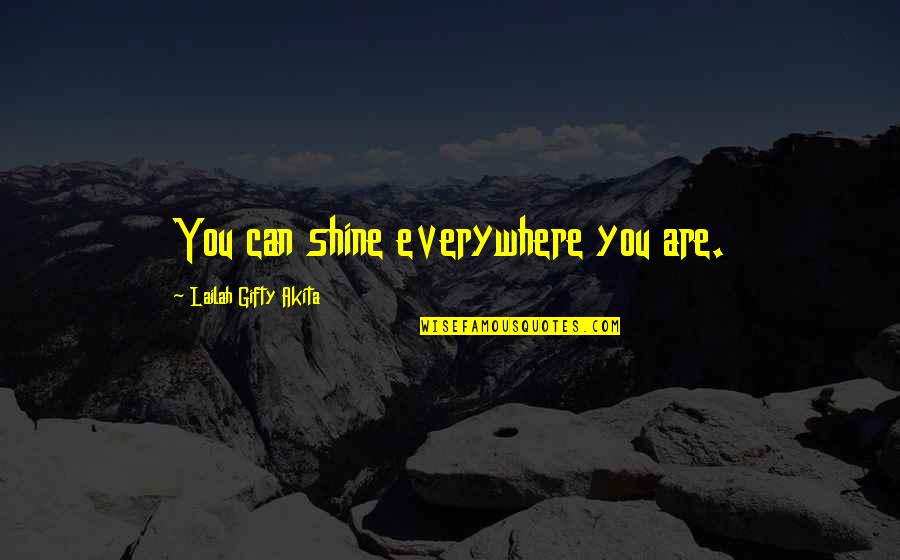 Stars And Hope Quotes By Lailah Gifty Akita: You can shine everywhere you are.