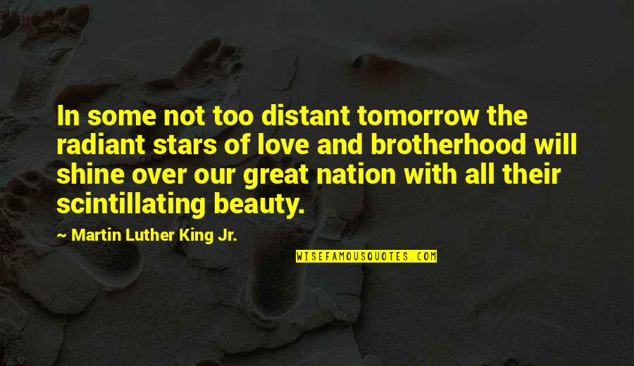 Stars And Hope Quotes By Martin Luther King Jr.: In some not too distant tomorrow the radiant