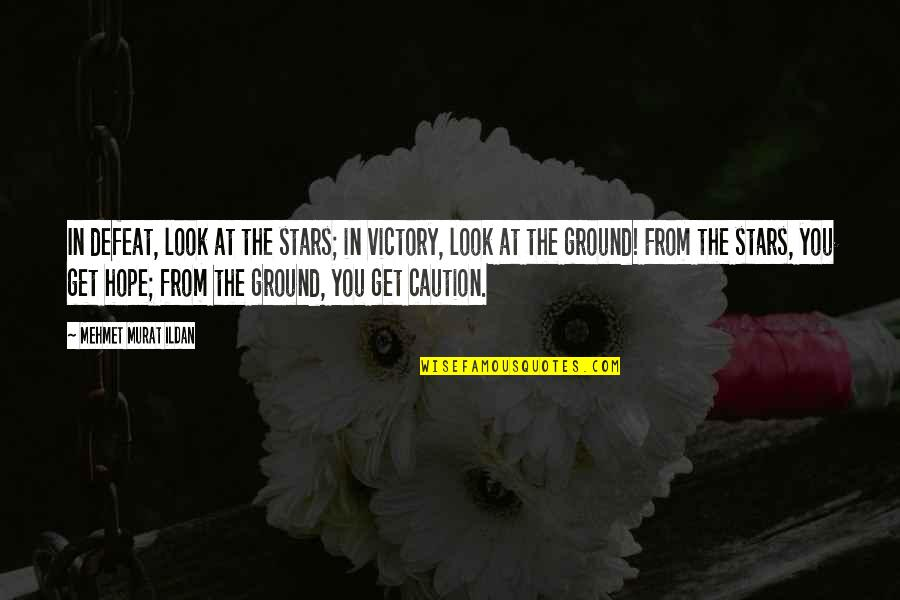 Stars And Hope Quotes By Mehmet Murat Ildan: In defeat, look at the stars; in victory,