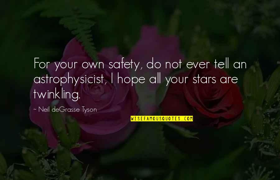 Stars And Hope Quotes By Neil DeGrasse Tyson: For your own safety, do not ever tell