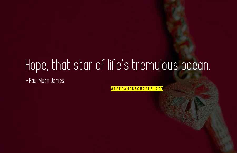 Stars And Hope Quotes By Paul Moon James: Hope, that star of life's tremulous ocean.