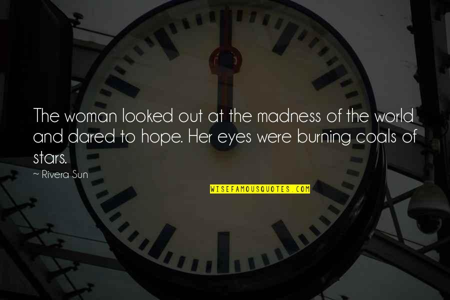 Stars And Hope Quotes By Rivera Sun: The woman looked out at the madness of