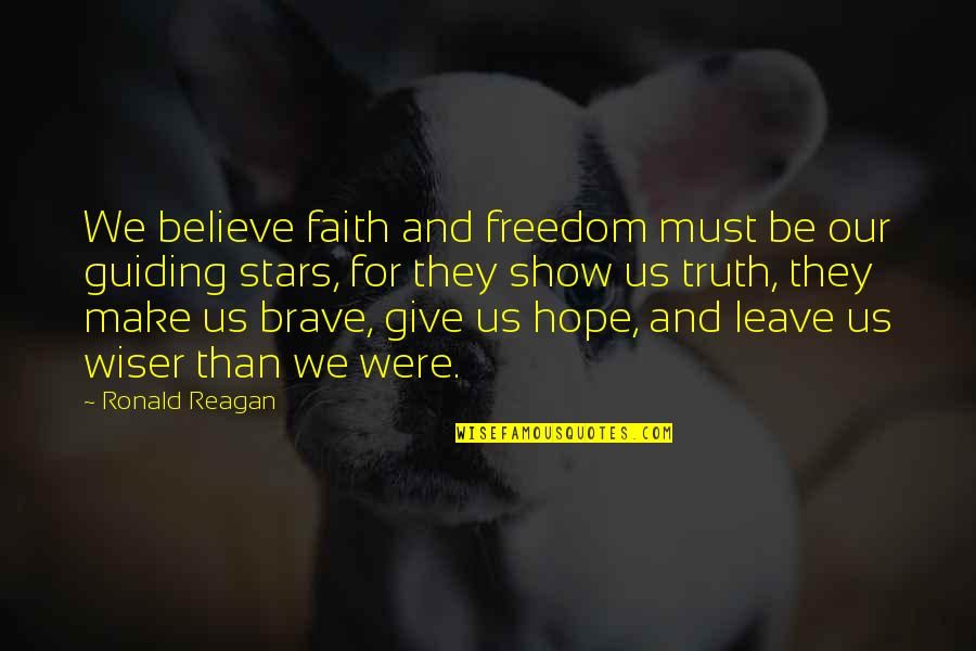 Stars And Hope Quotes By Ronald Reagan: We believe faith and freedom must be our