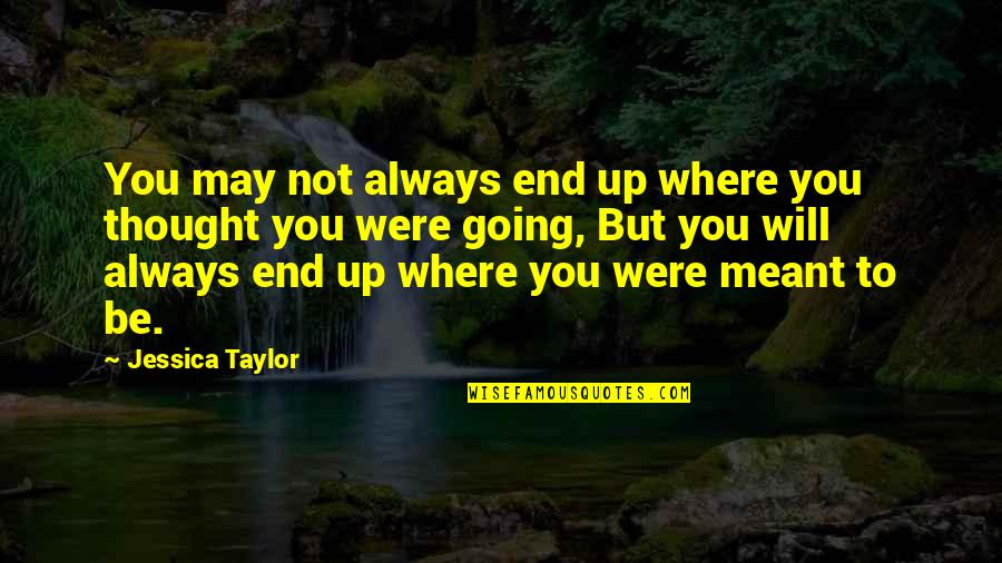 Stars And Loss Quotes By Jessica Taylor: You may not always end up where you