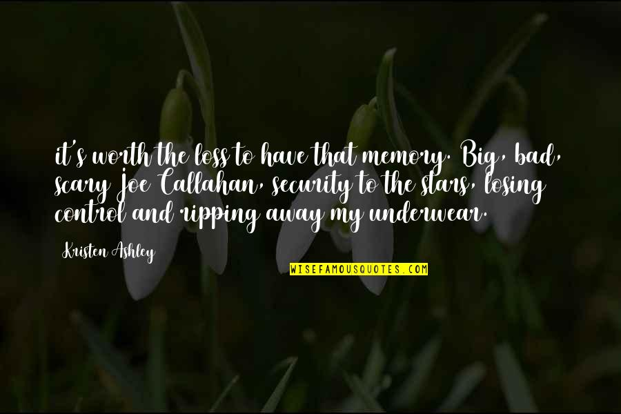 Stars And Loss Quotes By Kristen Ashley: it's worth the loss to have that memory.